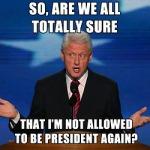 I'm running out of Bill Clinton memes.